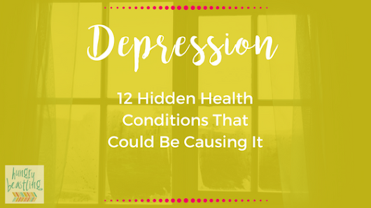 Depression: 12 Hidden Health Conditions That Could Be Causing It | Hungry Beastling