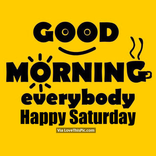 Good Morning Everybody Happy Saturday Pictures Photos And Images