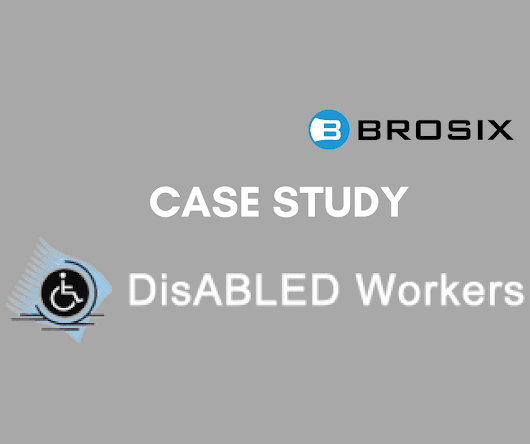 Case Study - DisABLED Workers - BROSIX