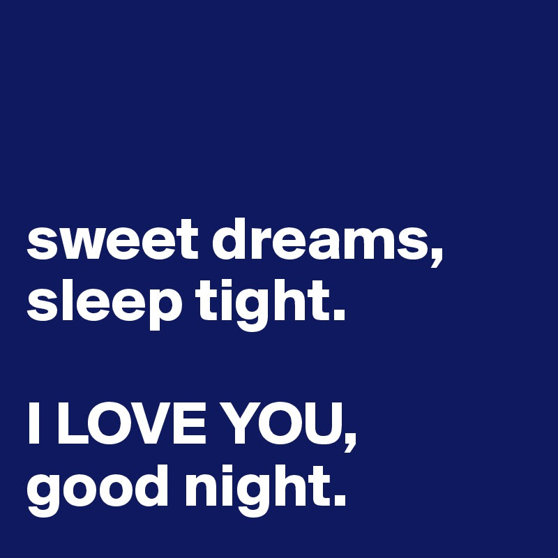 Sweet Dreams Sleep Tight I Love You Good Night Post By