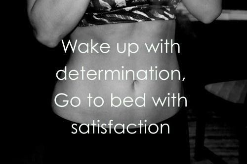 Wake Up With Determination Go To Be With Satisfaction Picture Quotes