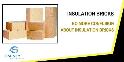 Insulation Bricks: No more confusion about Its Multiple Usage | Galaxy Enterprise Blog