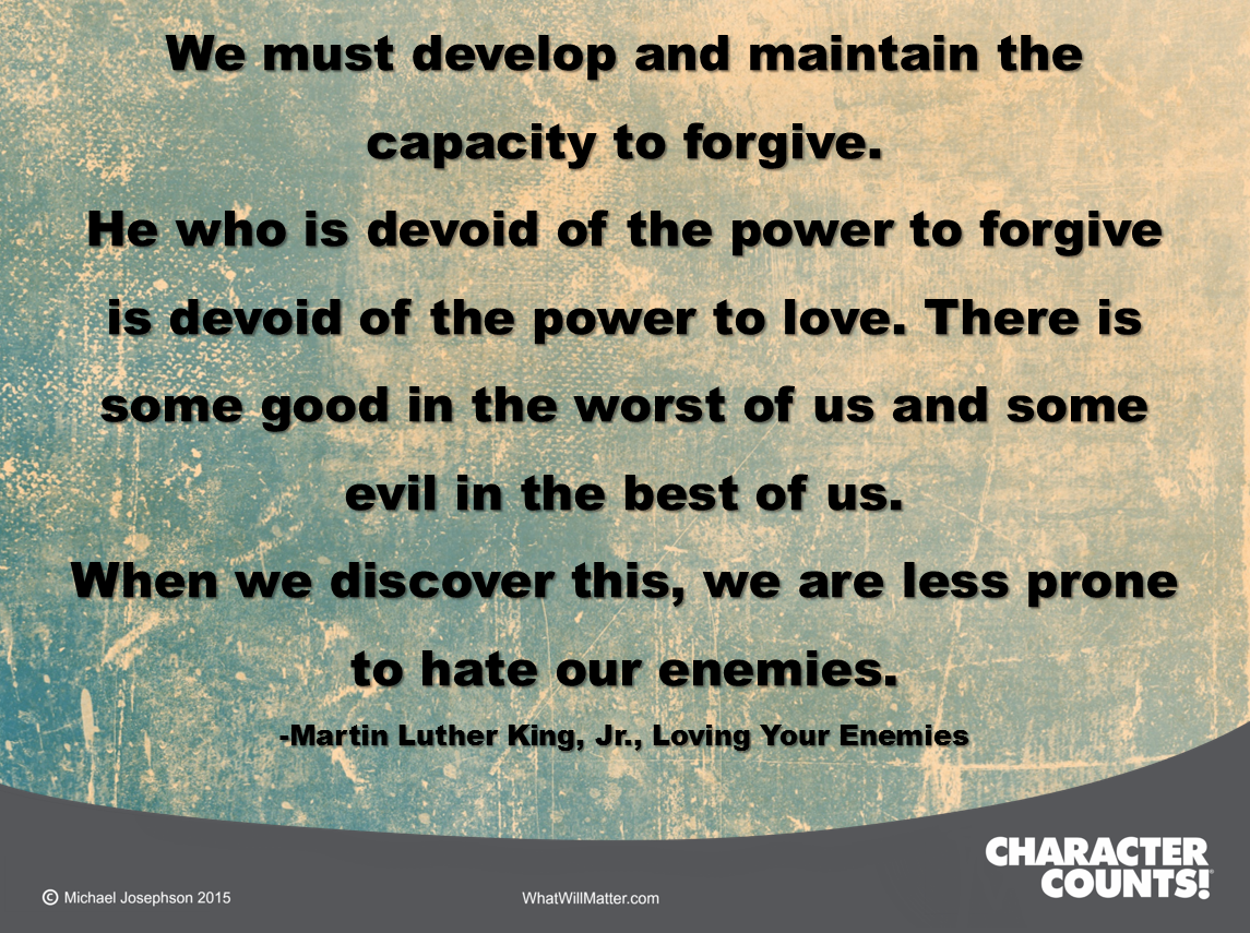 We Must Develop And Maintain The Capacity To Forgive What Will Matter