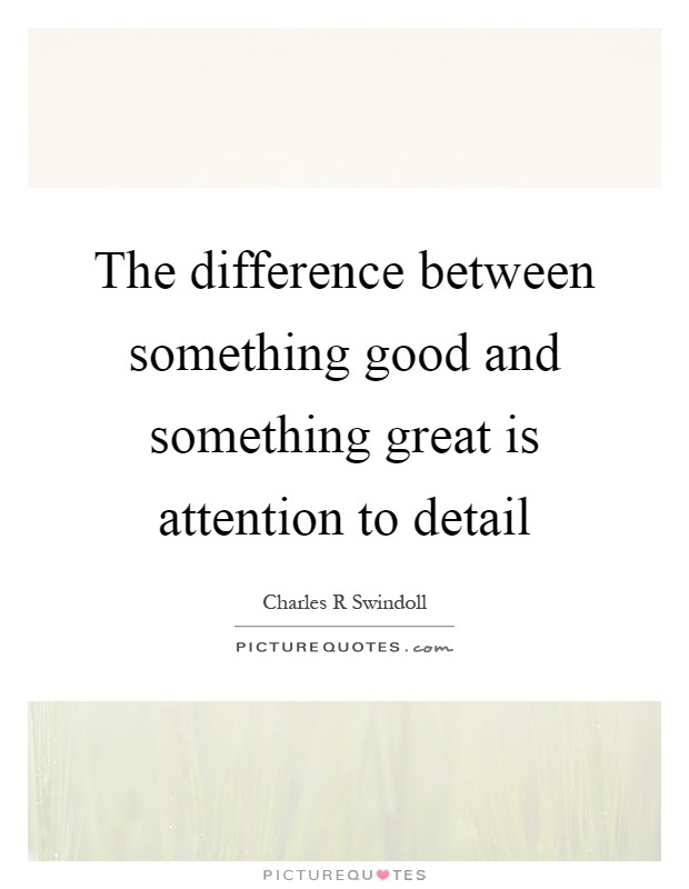 The Difference Between Something Good And Something Great Is