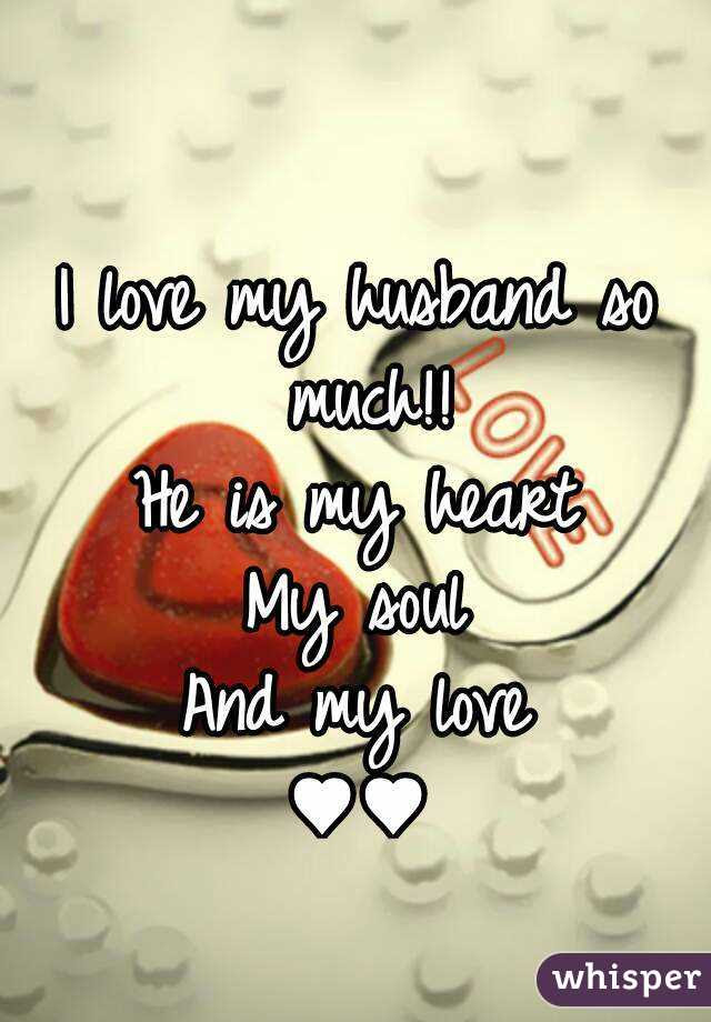 I Love My Husband So Much He Is My Heart My Soul And My Love