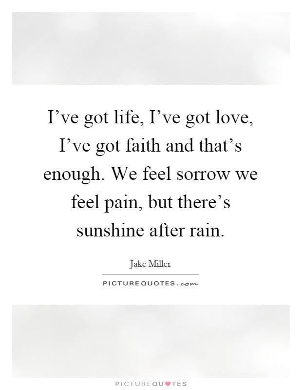 Ive Got Life Ive Got Love Ive Got Faith And Thats Enough