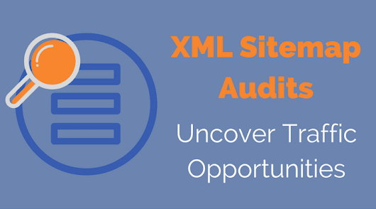 How to Audit an XML Sitemap to Uncover Lost Traffic & Revenue