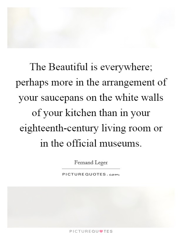 The Beautiful Is Everywhere Perhaps More In The Arrangement Of