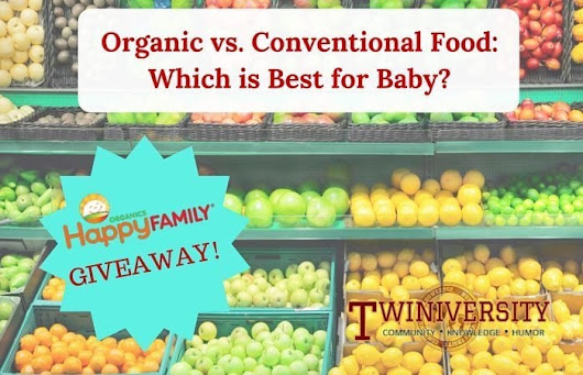Organic vs. Conventional Food: Which is Best for Baby? PLUS Happy Family Giveaway
