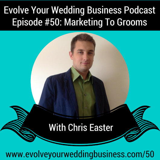 Episode 50: Marketing To Grooms with Chris Easter