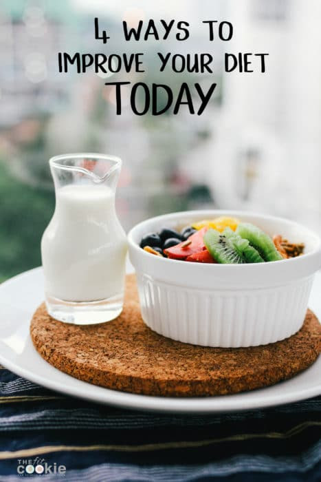 4 Ways to Improve your Diet TODAY • The Fit Cookie