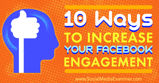 10 Ways to Increase Your Facebook Engagement : Social Media Examiner