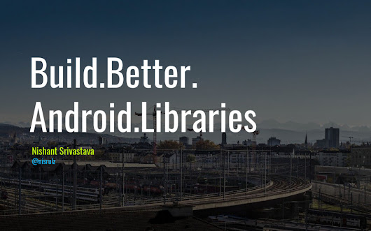Build.Better.­Android.Libraries