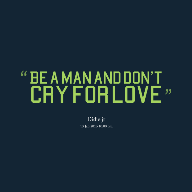 Real Men Love Quotes Real Men Cry Love Quotes Oneletterco