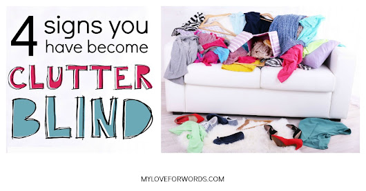 4 Signs You Are Clutter Blind and What to do about it