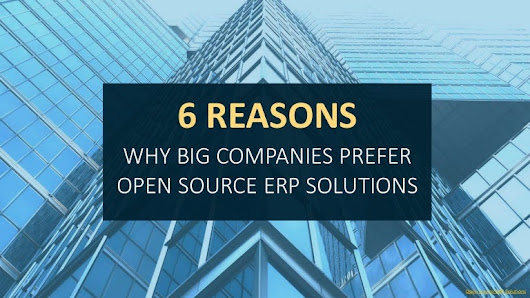 6 Reasons Why Big Companies Prefer Open Source ERP Solutions