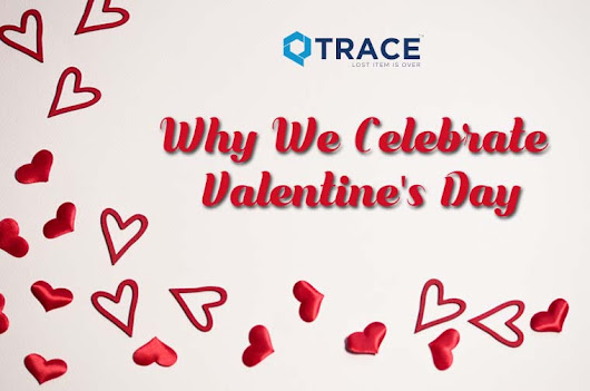 A Brief History Of Why We Celebrate Valentine's Day - QTrace