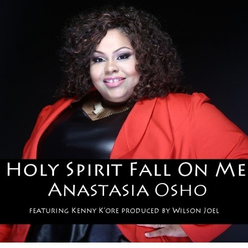 """HOLY SPIRIT FALL ON ME"" by Anastasia Osho Featuring Kenny K'ore produced by Wilson Joel"