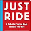 Just Ride: A Radically Practical Guide to Bikes, Equipment, Health, Safety, and Attitude: : Grant Petersen: 9780761155584: Books