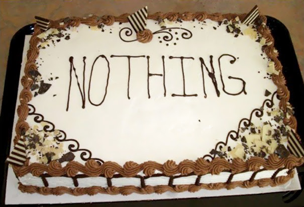 """I Was Asked What I Want Written On My Cake. I Said """"Nothing"""""""