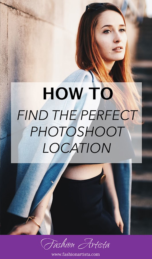 HOW TO FIND THE PERFECT PHOTOSHOOT LOCATION - Fashion Artista