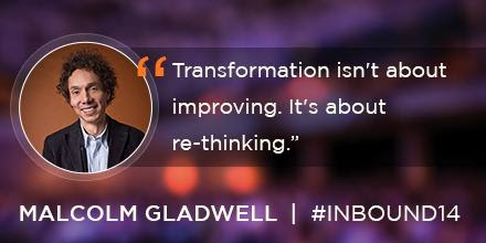 "HubSpot on Twitter: ""How do you transform a business (or anything)? You transform your thinking. @gladwell #INBOUND14 """