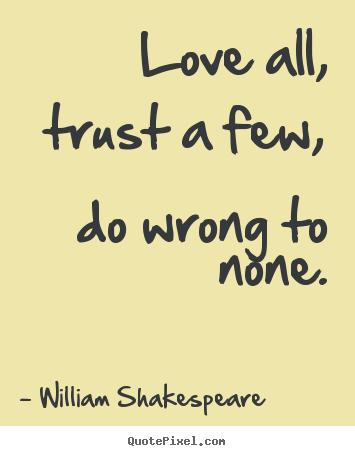 Friendship Quotes Love All Trust A Few Do Wrong To None