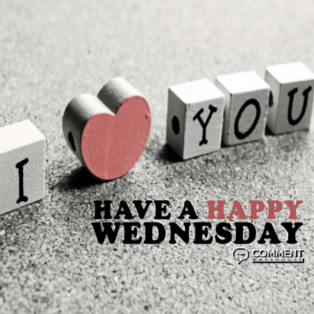 I Love You Have A Happy Wednesday Wednesday Comments