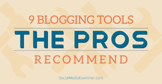 9 Blogging Tools Every Blogger Should Be Using |