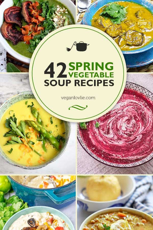 42 Spring Vegetable Soup Recipes Roundup - Vegan Soups