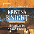 Breakup in a Small Town, a novel by Kristina Knight