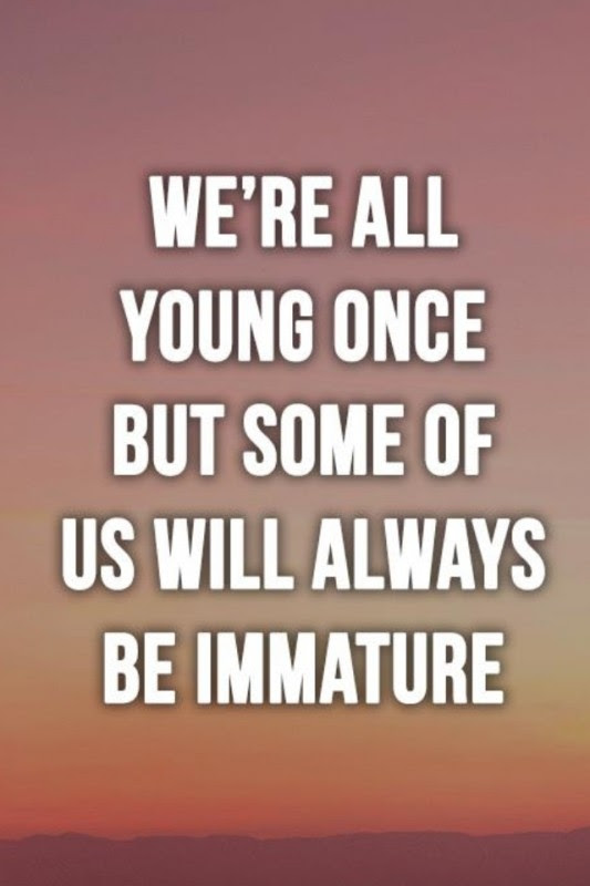 Immaturity Quotes Immaturity Sayings Immaturity Picture Quotes