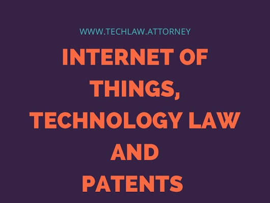 Internet of things, technology and patent law practice