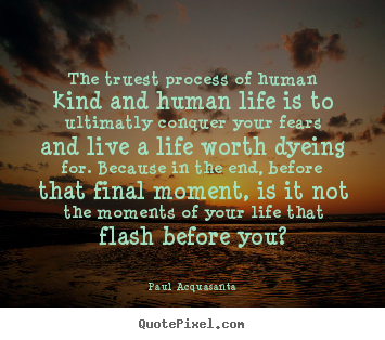 Quote About Life The Truest Process Of Human Kind And Human Life