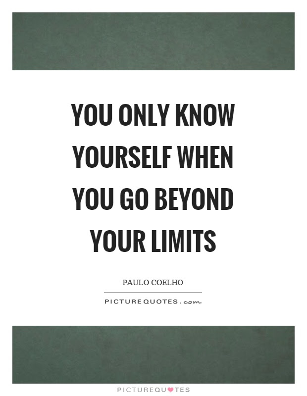 You Only Know Yourself When You Go Beyond Your Limits Picture Quotes