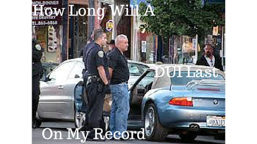 How Long Will A DUI Stay On My Record - San Diego Criminal Defense Attorney