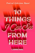 Title: 10 Things I Can See From Here, Author: Carrie Mac