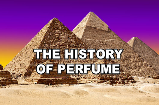 The History of Perfume | The Celebrity Fragrance Guide