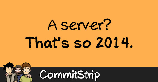 A server? That's so 2014.