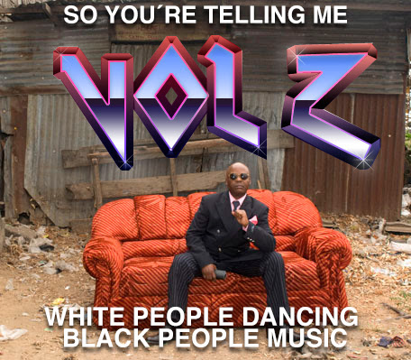 So you´re telling me white people dancing black people music 2