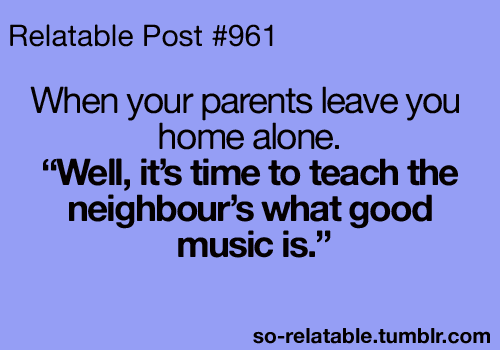 Funny Quote Music Quotes Home Alone Parents Relate Funny Posts Relatable Funny Quote Funny Quotes Funniest Posts Funny Post Funny Pictures Good Music Parent Funniest Loud Music Funniest Post So Relatable
