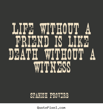Life Without A Friend Is Like Death Without A Witness Spanish