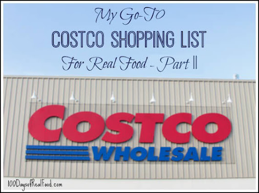 My Go-To Costco Shopping List (Part II) - 100 Days of Real Food
