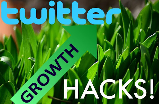 10 Advanced Twitter Growth Hacks to Increase Your Follower Numbers