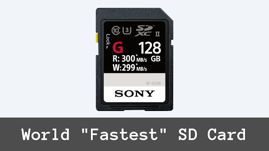 "Sony Launches World's Fastest SD Card Till Date, ""Write Speed 299 MB/Sec"""