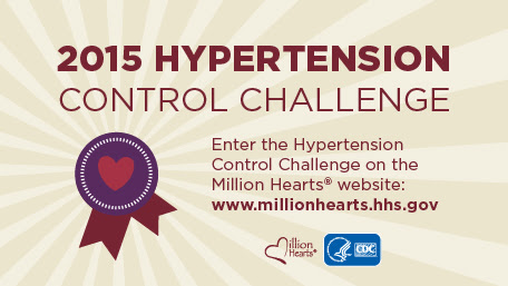 2015 Hypertension Control Challenge - Enter the hyperstension Control Challenge on the Million Hearts wwebsite: http://www.millionhearts.hhs.gov