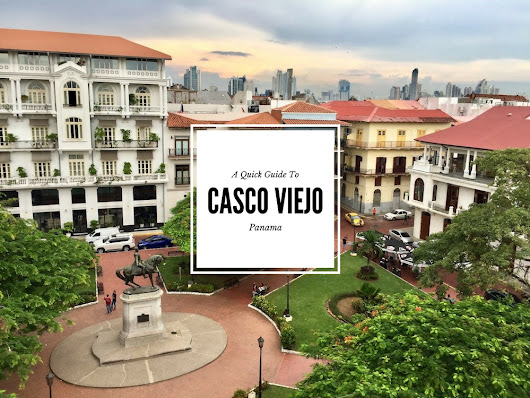 A Quick Guide To Panama's Casco Viejo Neighborhood