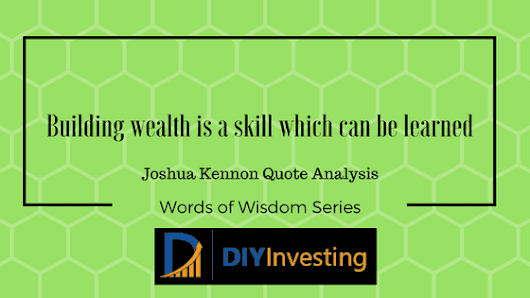 Building wealth is a skill which can be learned - Joshua Kennon Quote - DIY Investing