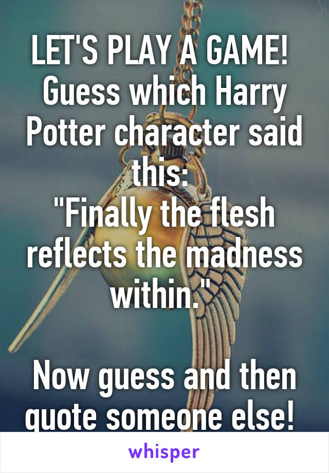 Lets Play A Game Guess Which Harry Potter Character Said This