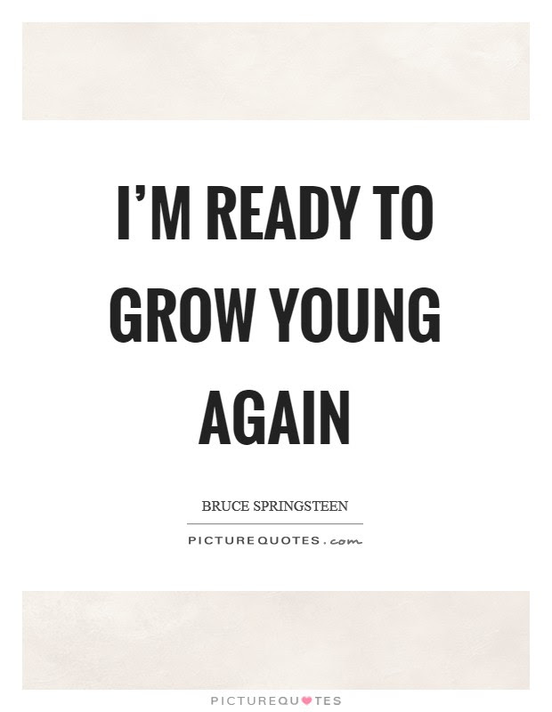 Im Ready To Grow Young Again Picture Quotes